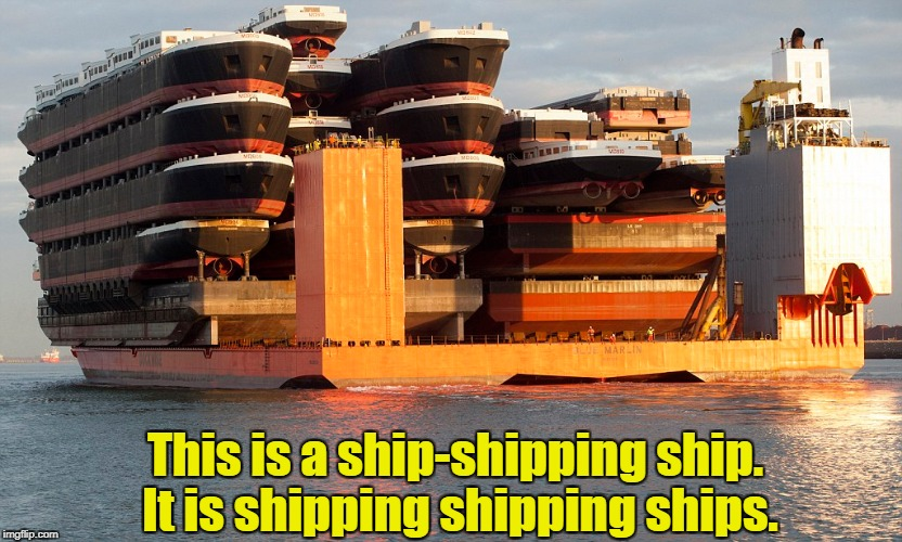 If it fits it ships.  | This is a ship-shipping ship. It is shipping shipping ships. | image tagged in funny,shipping,ship | made w/ Imgflip meme maker