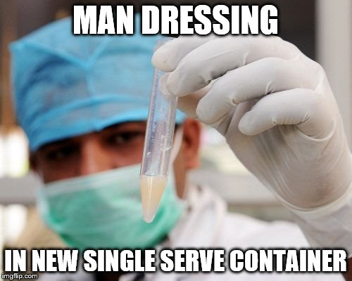 MAN DRESSING IN NEW SINGLE SERVE CONTAINER | made w/ Imgflip meme maker