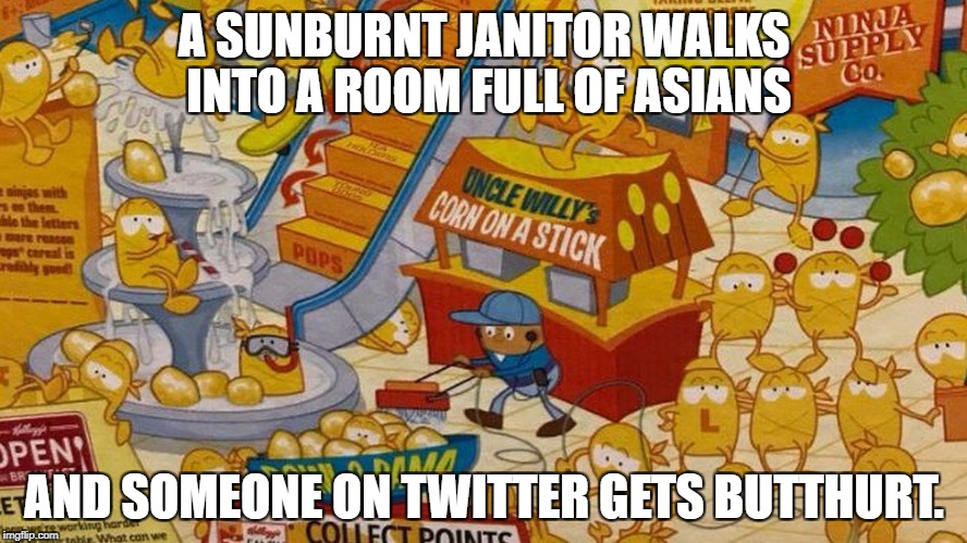 Kellogs Pops | A SUNBURNT JANITOR WALKS INTO A ROOM FULL OF ASIANS AND SOMEONE ON TWITTER GETS BUTTHURT. | image tagged in kellogs,pops,racist | made w/ Imgflip meme maker