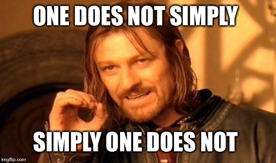 One Does Not Simply Meme | ONE DOES NOT SIMPLY SIMPLY ONE DOES NOT | image tagged in memes,one does not simply | made w/ Imgflip meme maker