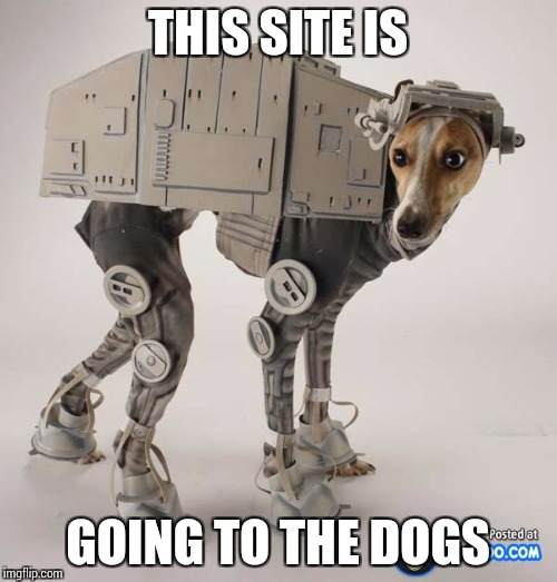 THIS SITE IS GOING TO THE DOGS | made w/ Imgflip meme maker