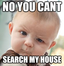 Skeptical Baby Meme | NO YOU CANT SEARCH MY HOUSE | image tagged in memes,skeptical baby | made w/ Imgflip meme maker