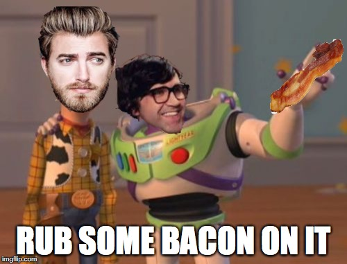 X, X Everywhere Meme | RUB SOME BACON ON IT | image tagged in memes,x x everywhere | made w/ Imgflip meme maker