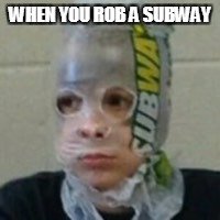 knad semem | WHEN YOU ROB A SUBWAY | image tagged in clickbait | made w/ Imgflip meme maker