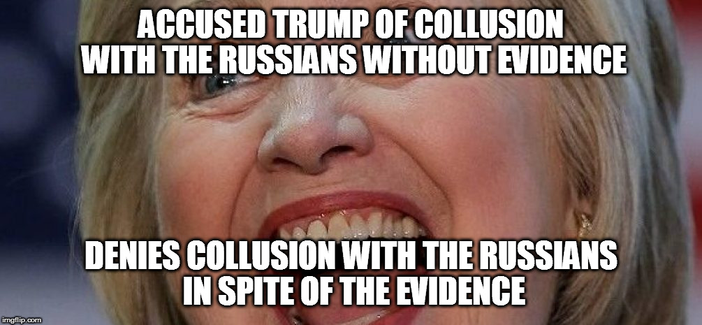 ACCUSED TRUMP OF COLLUSION WITH THE RUSSIANS WITHOUT EVIDENCE DENIES COLLUSION WITH THE RUSSIANS IN SPITE OF THE EVIDENCE | image tagged in president donald trump don hillary clinton russian collusion russia colluded bill barak obama | made w/ Imgflip meme maker
