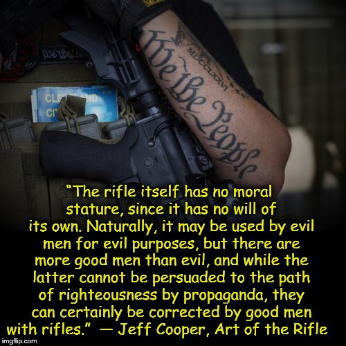 """The rifle itself has no moral stature, since it has no will of its own. Naturally, it may be used by evil men for evil purposes, but there  