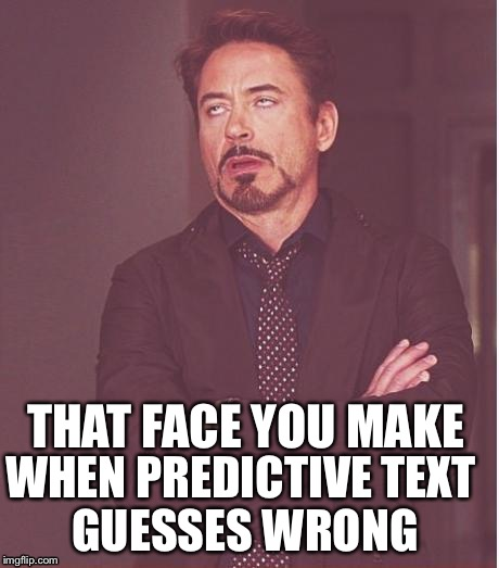 That Fact You Morning Robert Downey Juror | THAT FACE YOU MAKE WHEN PREDICTIVE TEXT GUESSES WRONG | image tagged in memes,face you make robert downey jr | made w/ Imgflip meme maker