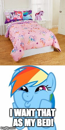 This is AMAZING! | I WANT THAT AS MY BED! | image tagged in memes,my little pony,bed | made w/ Imgflip meme maker