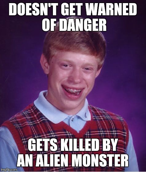 Bad Luck Brian Meme | DOESN'T GET WARNED OF DANGER GETS KILLED BY AN ALIEN MONSTER | image tagged in memes,bad luck brian | made w/ Imgflip meme maker