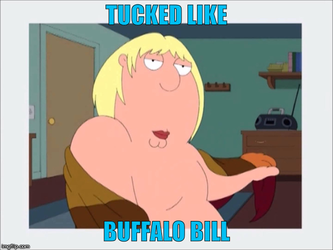 TUCKED LIKE BUFFALO BILL | made w/ Imgflip meme maker