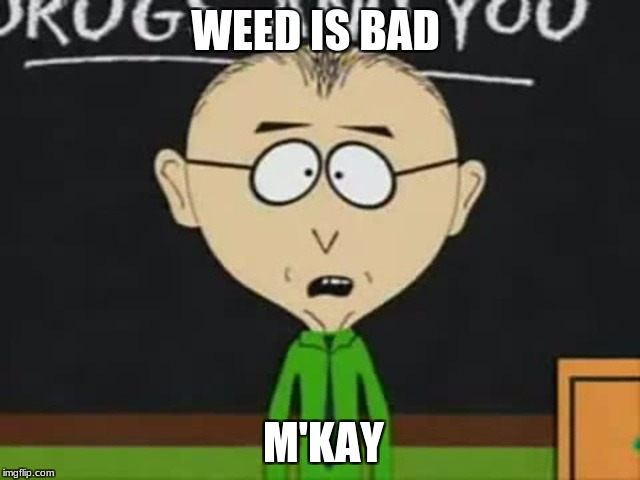 WEED IS BAD M'KAY | image tagged in mr mackey | made w/ Imgflip meme maker