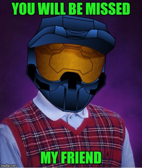 Why ghost?  Godspeed my friend.   | YOU WILL BE MISSED MY FRIEND | image tagged in bad luck ghostofchurch,imgflip users,deleted accounts,the great ones,use someones username in your meme,imgflip community | made w/ Imgflip meme maker
