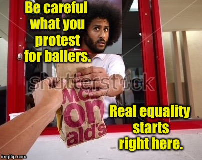 Be careful what you protest for ballers. Real equality starts right here. | made w/ Imgflip meme maker