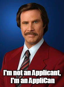 I'm not an Applicant, I'm an AppliCan | image tagged in will ferrell anchorman | made w/ Imgflip meme maker