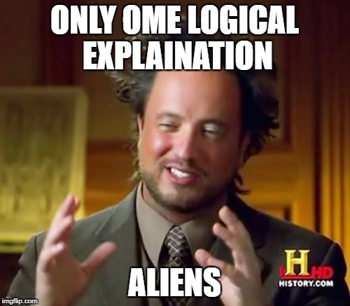 Ancient Aliens Meme | ONLY OME LOGICAL EXPLAINATION ALIENS | image tagged in memes,ancient aliens | made w/ Imgflip meme maker
