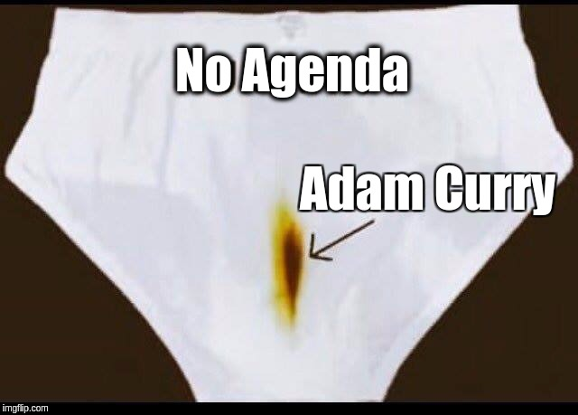 No Agenda with Adam Curry; No'a Genitals with A Dam Curry; No Agenda Poocast | No Agenda Adam Curry | image tagged in no,agenda,podcast,poocast,dam,curry | made w/ Imgflip meme maker