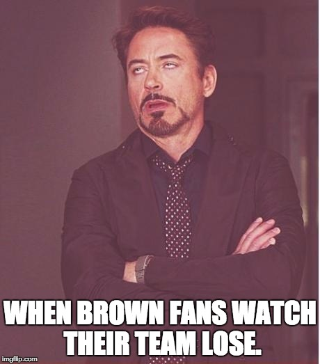 browns fans | WHEN BROWN FANS WATCH THEIR TEAM LOSE. | image tagged in memes,face you make robert downey jr,nfl,nfl memes | made w/ Imgflip meme maker