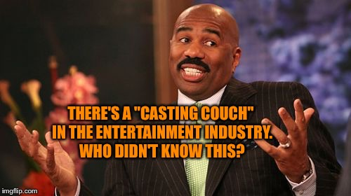 "Steve Harvey Meme | THERE'S A ""CASTING COUCH"" IN THE ENTERTAINMENT INDUSTRY. WHO DIDN'T KNOW THIS? 