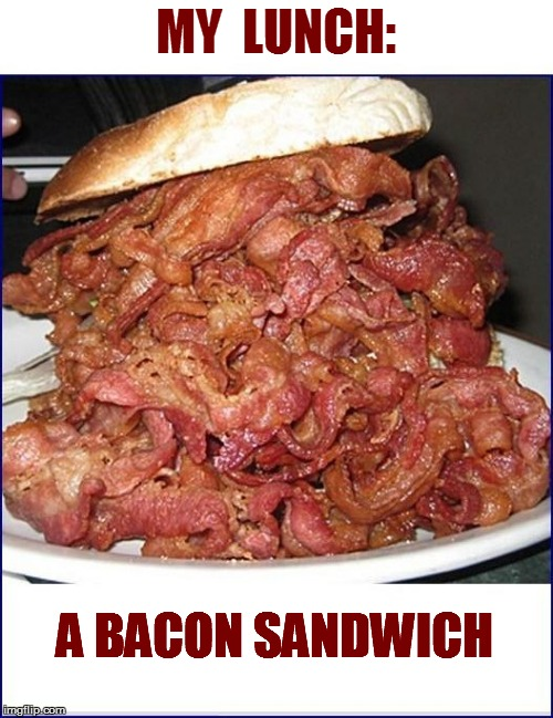 MY  LUNCH: A BACON SANDWICH | made w/ Imgflip meme maker