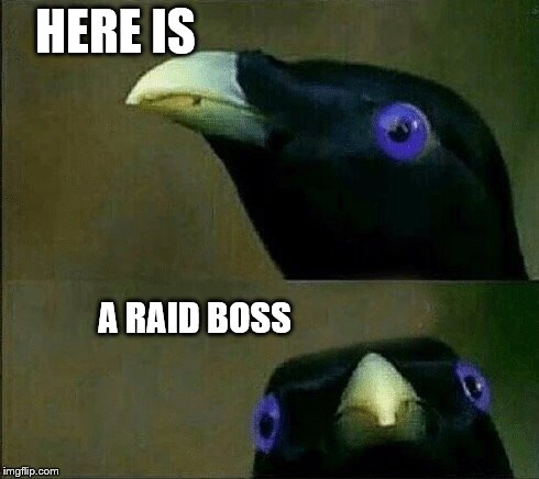 HERE IS A RAID BOSS | image tagged in you want sum fuk | made w/ Imgflip meme maker