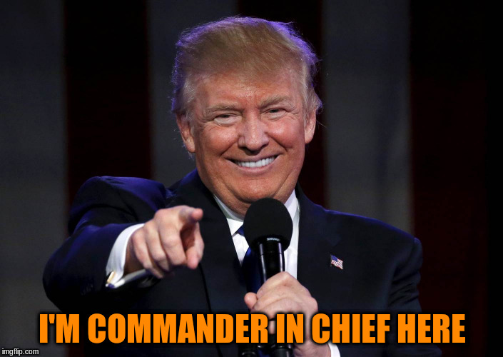 I'M COMMANDER IN CHIEF HERE | made w/ Imgflip meme maker