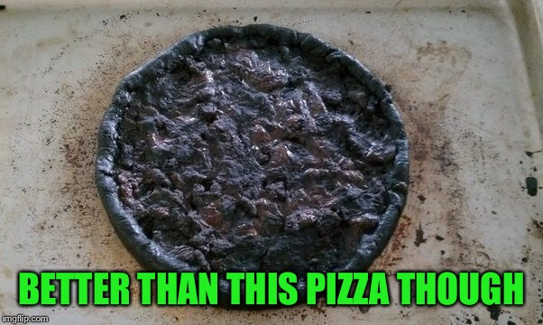 BETTER THAN THIS PIZZA THOUGH | made w/ Imgflip meme maker