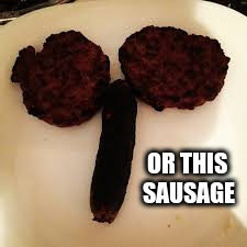 OR THIS SAUSAGE | made w/ Imgflip meme maker