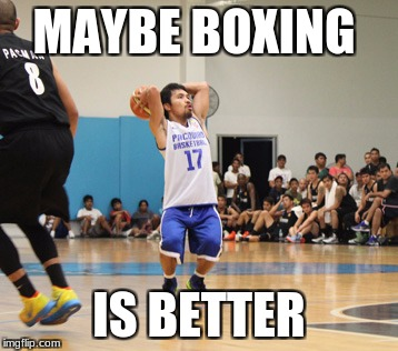 MAYBE BOXING IS BETTER | image tagged in manny pacquiao basketball shot | made w/ Imgflip meme maker