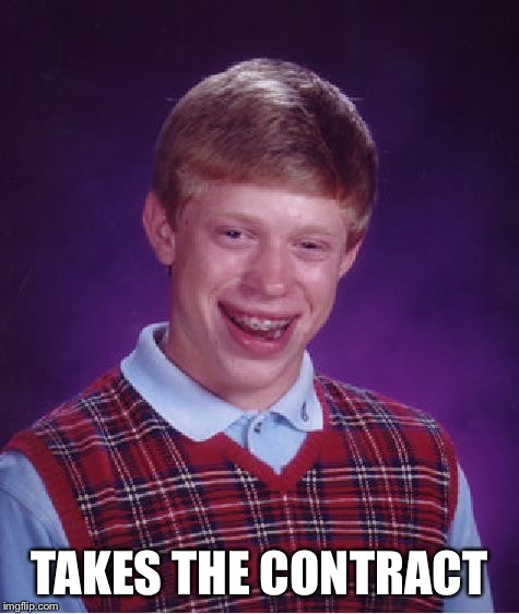 Bad Luck Brian Meme | TAKES THE CONTRACT | image tagged in memes,bad luck brian | made w/ Imgflip meme maker