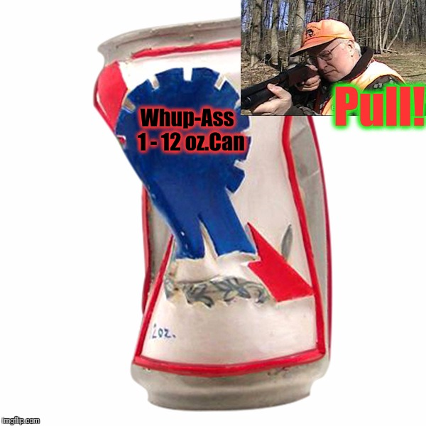Beer Can Afterglow | Pull! Whup-Ass  1 - 12 oz.Can | image tagged in beer can afterglow | made w/ Imgflip meme maker