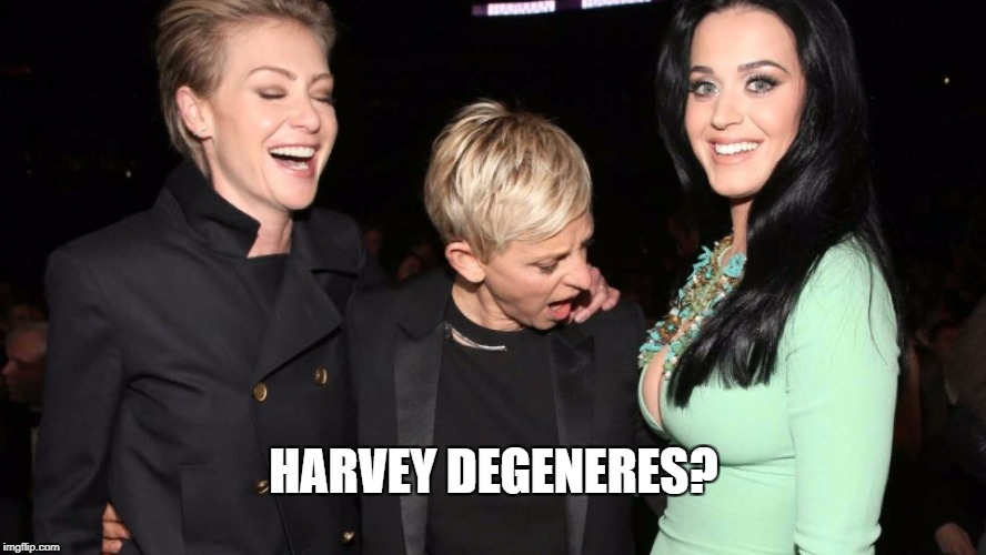 Hypocrite much? | HARVEY DEGENERES? | image tagged in ellen degeneres,harvey weinstein,katy perry,sexism | made w/ Imgflip meme maker