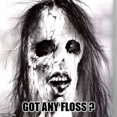 GOT ANY FLOSS ? | image tagged in halloween,happy halloween,dentist | made w/ Imgflip meme maker