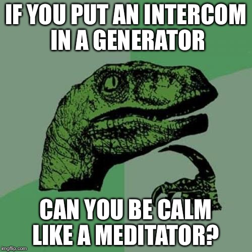 Philosoraptor Meme | IF YOU PUT AN INTERCOM IN A GENERATOR CAN YOU BE CALM LIKE A MEDITATOR? | image tagged in memes,philosoraptor | made w/ Imgflip meme maker