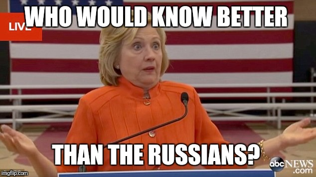 WHO WOULD KNOW BETTER THAN THE RUSSIANS? | made w/ Imgflip meme maker