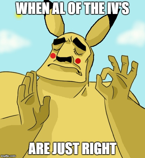Just Right | WHEN AL OF THE IV'S ARE JUST RIGHT | image tagged in when x just right,just right,pokemon,pikachu,pikachu just right | made w/ Imgflip meme maker