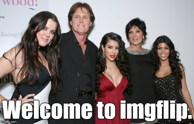 Jenner Christmas | Welcome to imgflip. | image tagged in jenner christmas | made w/ Imgflip meme maker