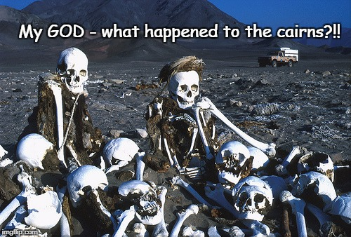 Knock down cairns | My GOD - what happened to the cairns?!! | image tagged in cairns,trail of the dead | made w/ Imgflip meme maker