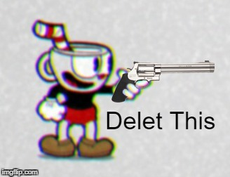 When You Find Some Lewds Of Cuphead | image tagged in funny,cuphead,delet this,gun,lewd,memes | made w/ Imgflip meme maker