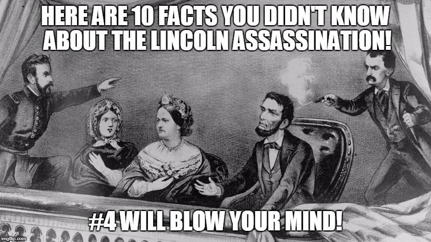 HERE ARE 10 FACTS YOU DIDN'T KNOW ABOUT THE LINCOLN ASSASSINATION! #4 WILL BLOW YOUR MIND! | image tagged in lincoln theatre | made w/ Imgflip meme maker