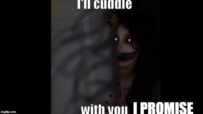 I PROMISE | image tagged in creepy | made w/ Imgflip meme maker