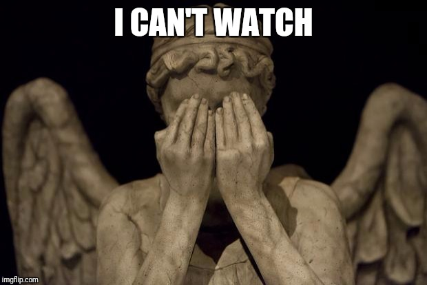 Weeping Angel | I CAN'T WATCH | image tagged in weeping angel | made w/ Imgflip meme maker