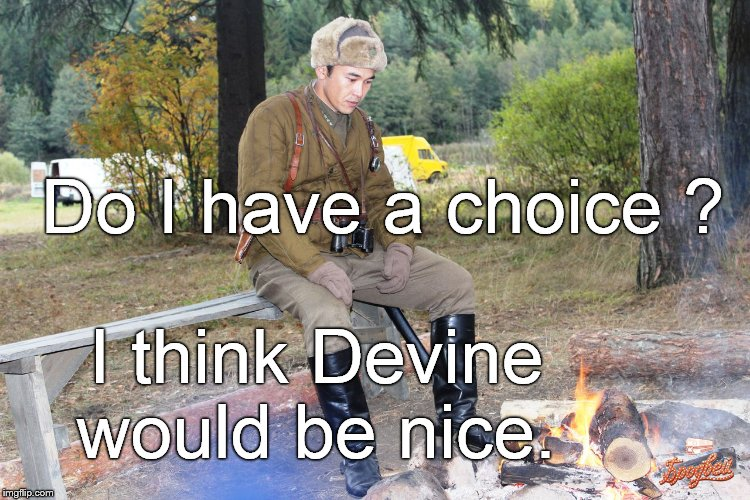 Corporal Chen Chang | Do I have a choice ? I think Devine would be nice. | image tagged in corporal chen chang | made w/ Imgflip meme maker
