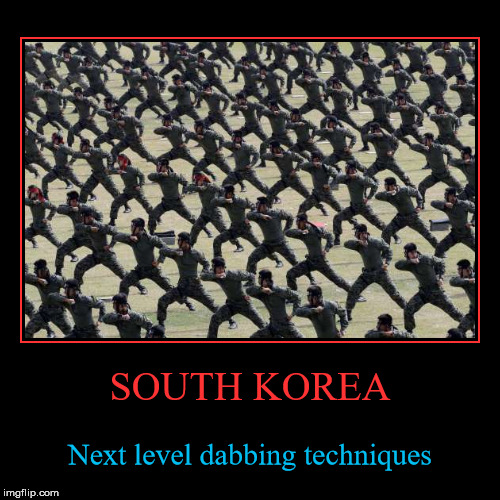 Meanwhile in south Korea... | SOUTH KOREA | Next level dabbing techniques | image tagged in funny,demotivationals,dabbing | made w/ Imgflip demotivational maker