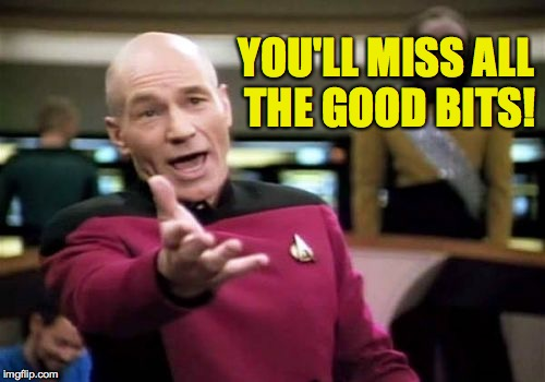 Picard Wtf Meme | YOU'LL MISS ALL THE GOOD BITS! | image tagged in memes,picard wtf | made w/ Imgflip meme maker