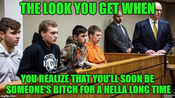 One can only hope. | THE LOOK YOU GET WHEN YOU REALIZE THAT YOU'LL SOON BE SOMEONE'S B**CH FOR A HELLA LONG TIME | image tagged in michigan rock throwers,prison,bitches,bubba | made w/ Imgflip meme maker