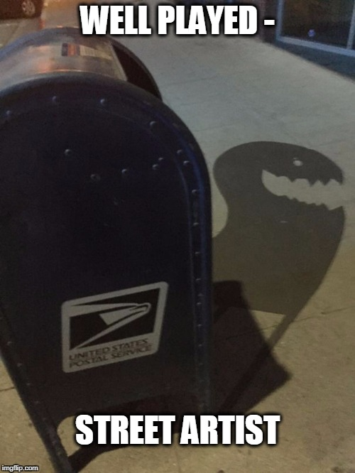 street art-lol | WELL PLAYED - STREET ARTIST | image tagged in street art,mailman | made w/ Imgflip meme maker