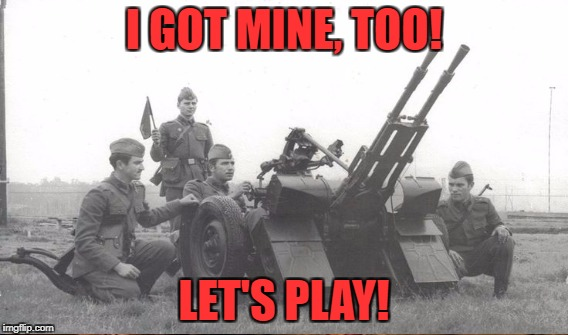 I GOT MINE, TOO! LET'S PLAY! | made w/ Imgflip meme maker