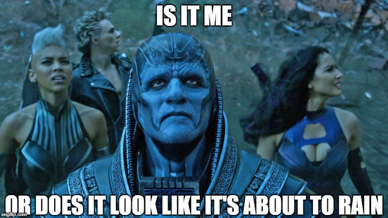 X-MEN MEME | IS IT ME OR DOES IT LOOK LIKE IT'S ABOUT TO RAIN | image tagged in xmen | made w/ Imgflip meme maker
