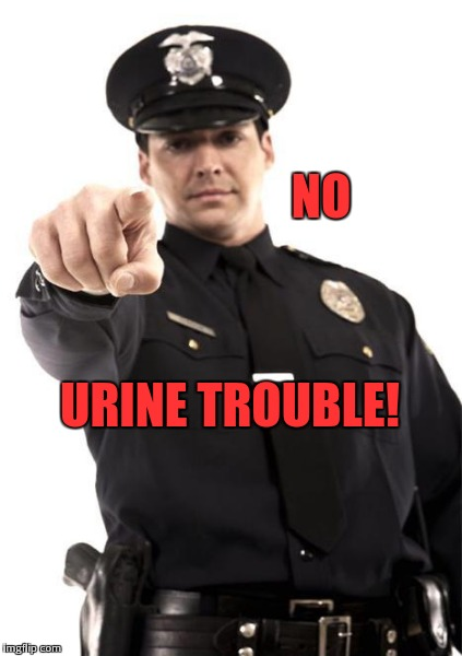 NO URINE TROUBLE! | made w/ Imgflip meme maker