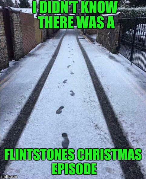 Stone age meets Ice Age Week | I DIDN'T KNOW THERE WAS A FLINTSTONES CHRISTMAS EPISODE | image tagged in pipe_picasso,ice age week,flintstones | made w/ Imgflip meme maker